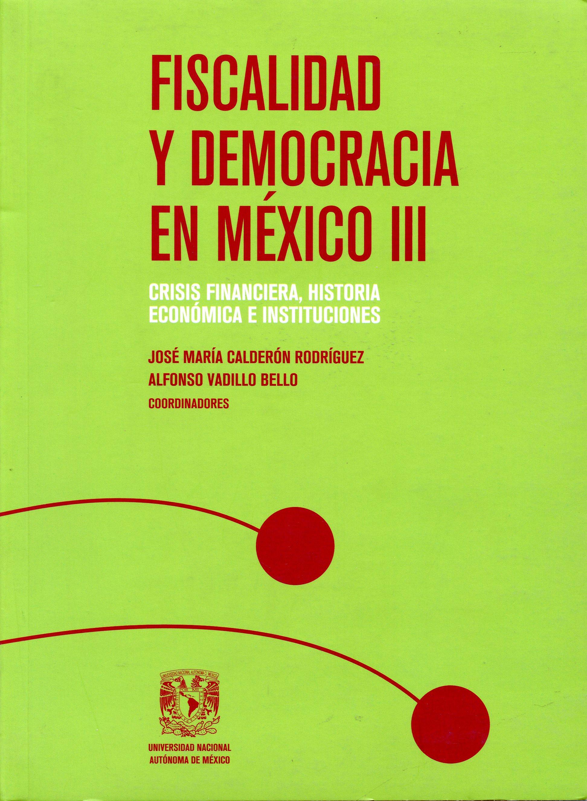 Fiscalidad y democracia en  México III. Crisis financiera, historia económica e instituciones