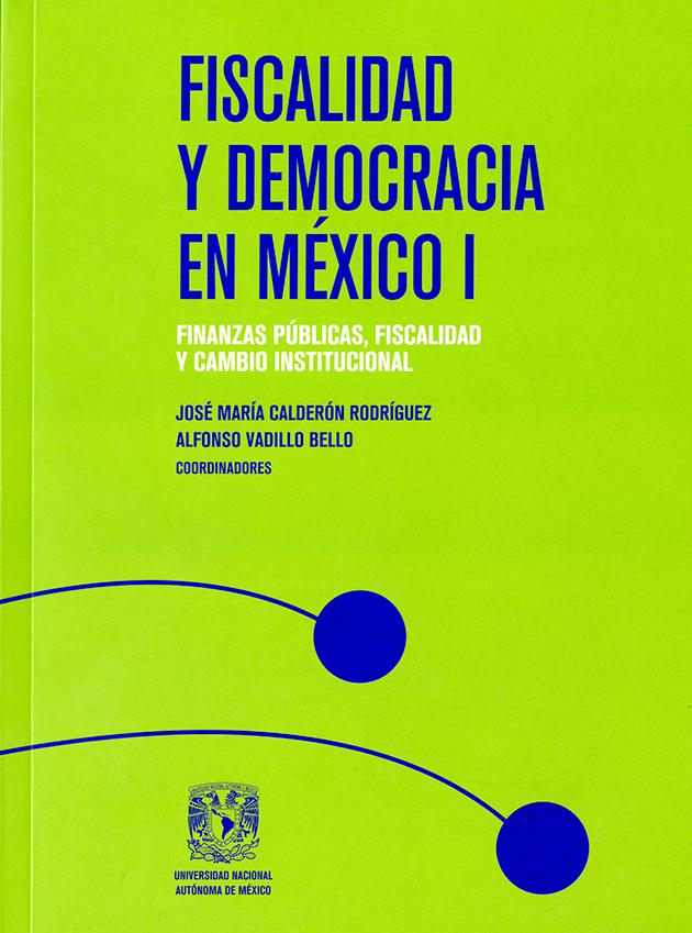 Fiscalidad y democracia en  México I. Finanzas públicas, fiscalidad y cambio institucional