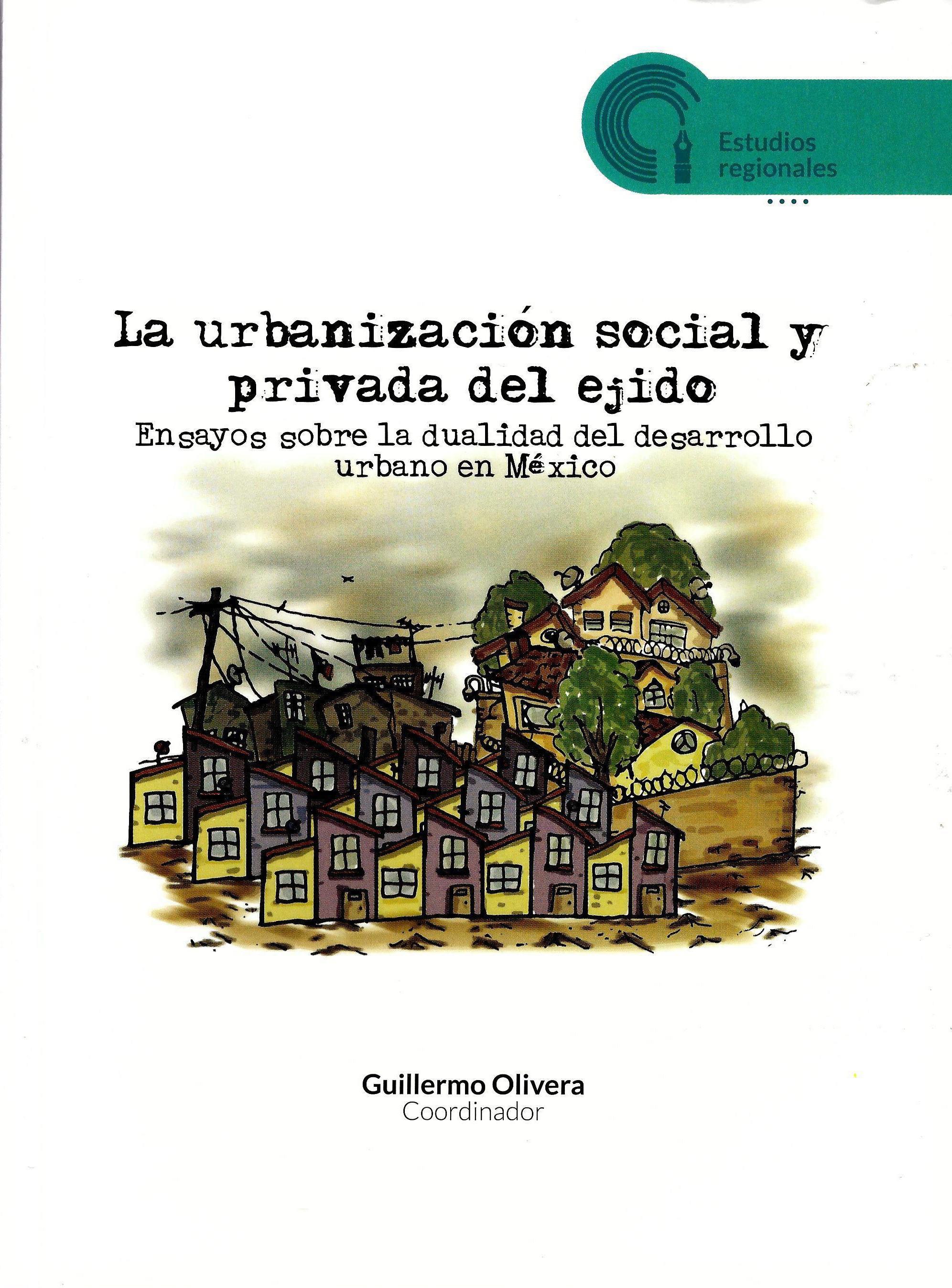 La urbanización social y privada del ejido Ensayos sobre la dualidad del desarrollo urbano en México