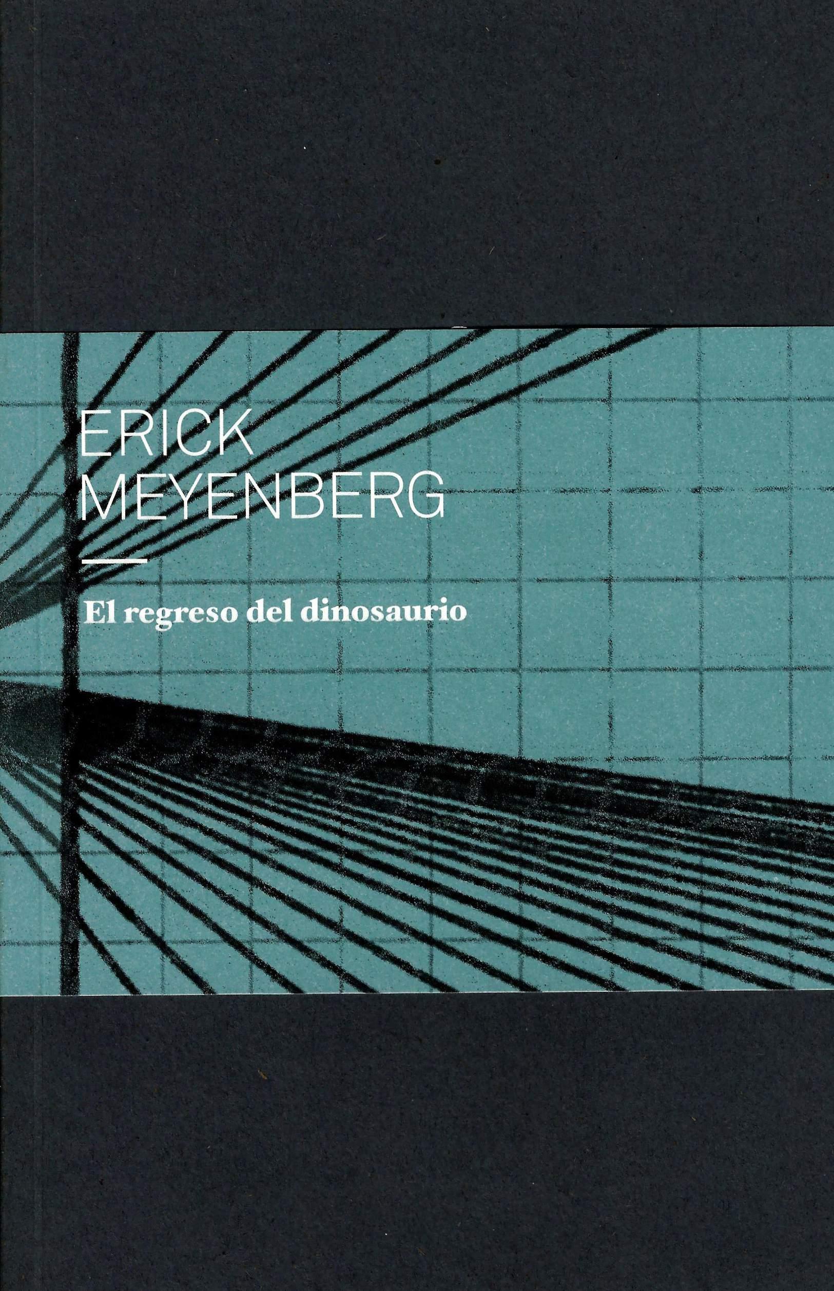 Erick Meyenberg. El regreso del dinosaurio