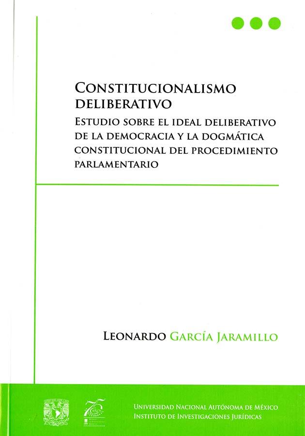 Constitucionalismo deliberativo Estudio sobre el ideal deliberativo de la democracia y la dogmática constitucional del procedimiento parlamentario