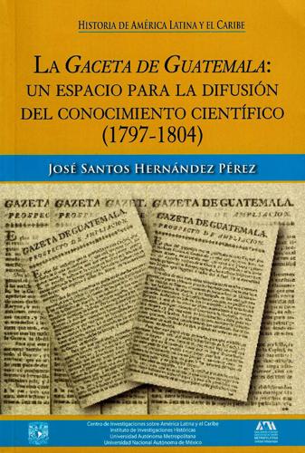 La gaceta de Guatemala: un espacio para la difusión del conocimiento científico (1797-1804)