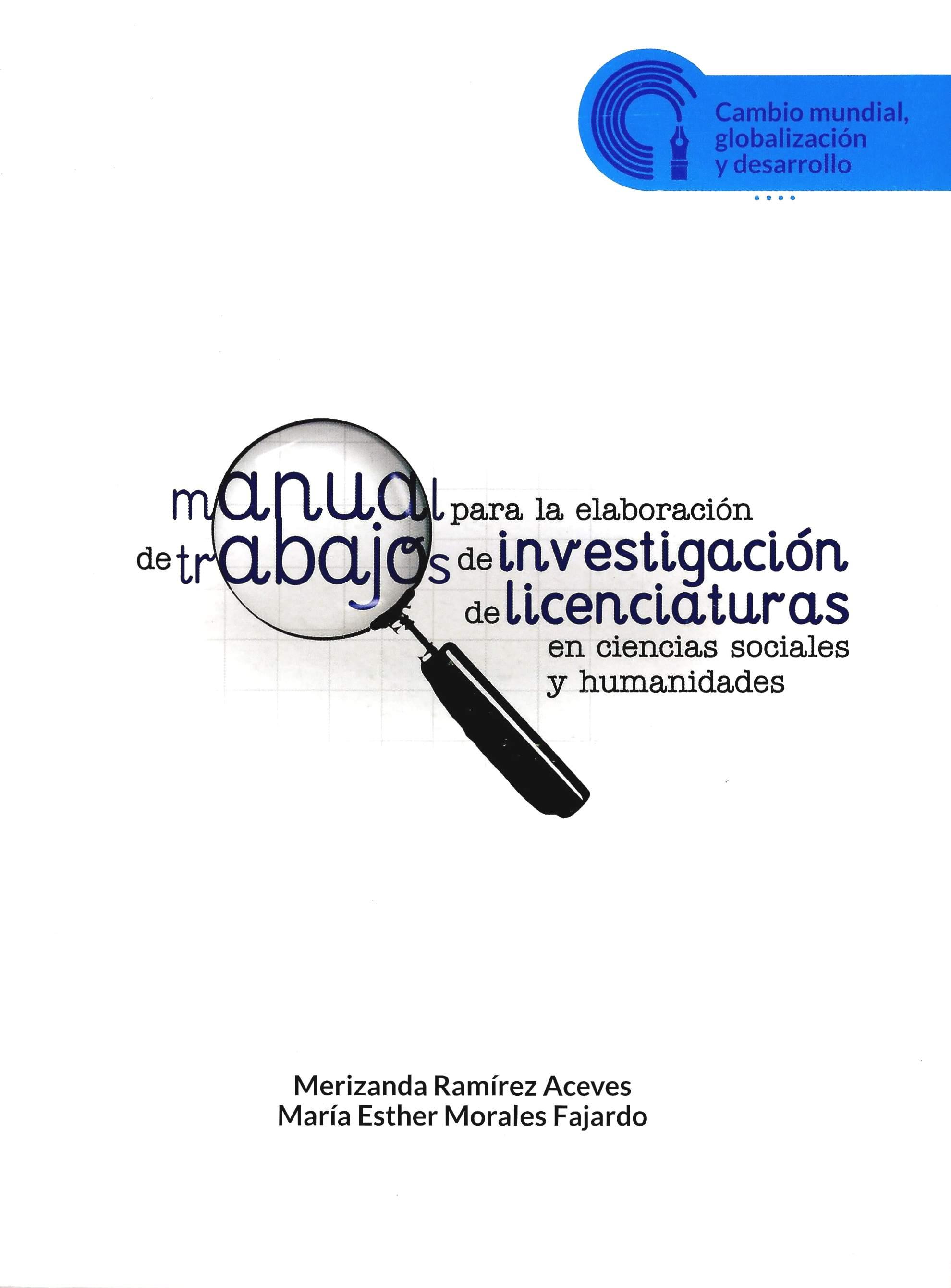 Manual para la elaboración de trabajos de investigación de licenciaturas en ciencias sociales y humanidades