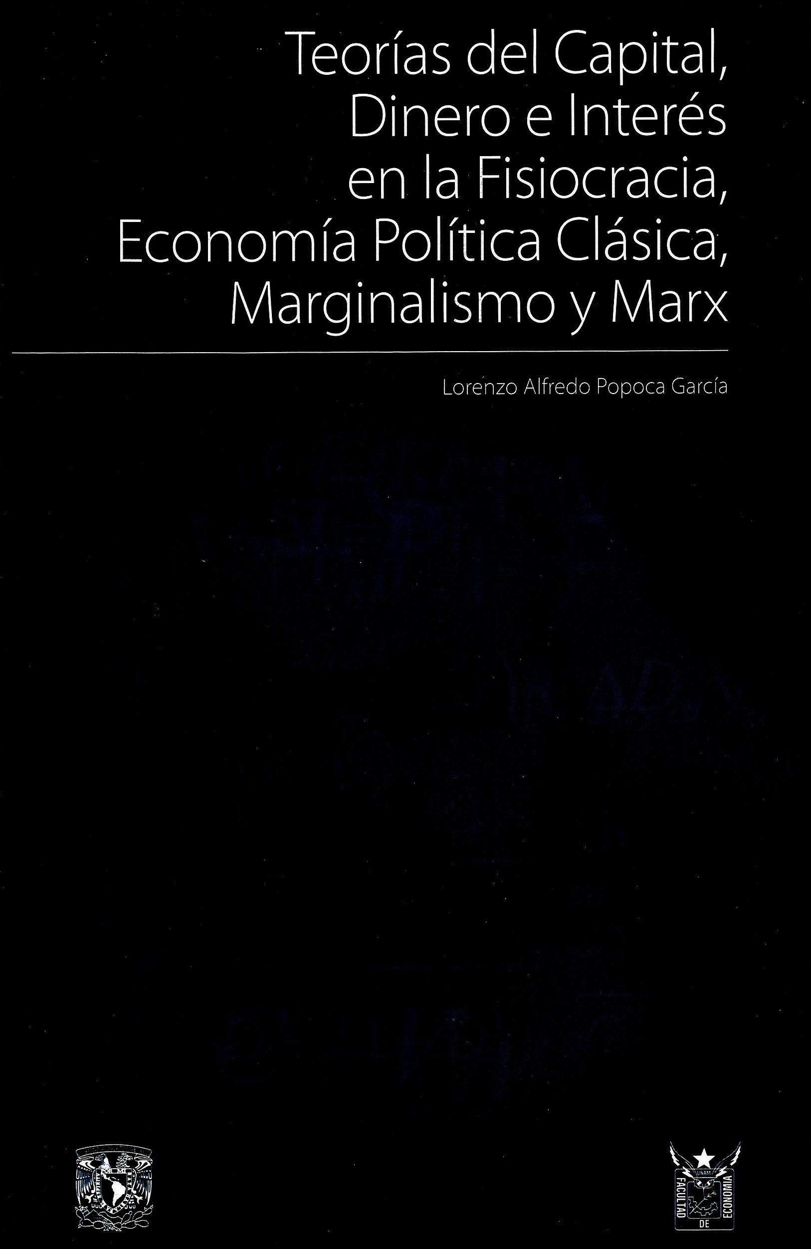 Teorías de capital , dinero e interés en la fisiocracia, economíca política clásica, marginalismo y y Marx