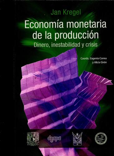 Jan Kregel. Economía monetaria de la producción. Dinero, inestabilidad y crisis
