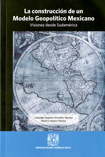 La construcción de un modelo geopolíticomexicano. Visiones desde Sudamérica