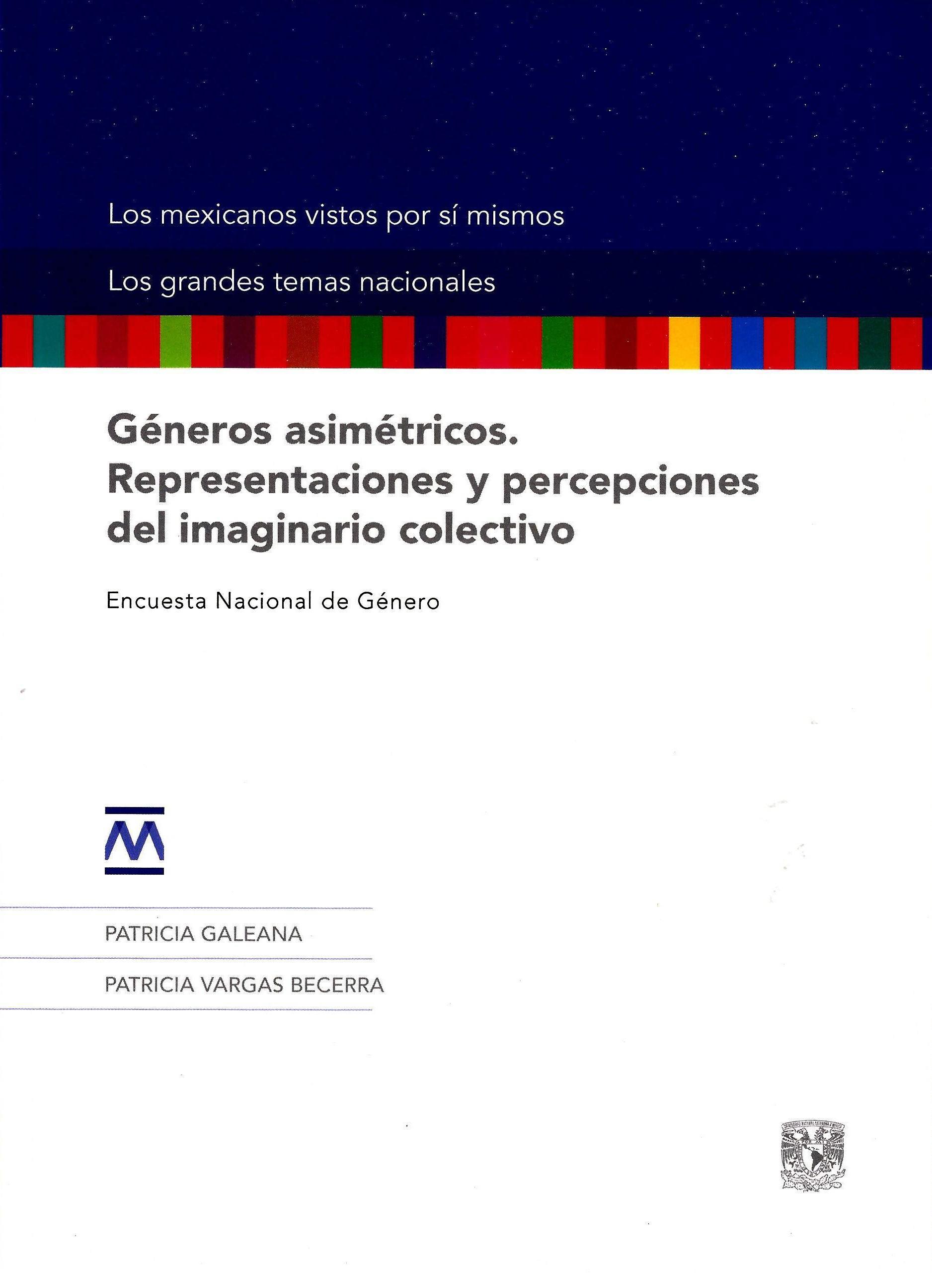 Géneros asimétricos. Representaciones y percepciones del imaginario colectivo Géneros asimétricos. Representaciones y percepciones del imaginario colectivo. Encuesta Nacional de Género
