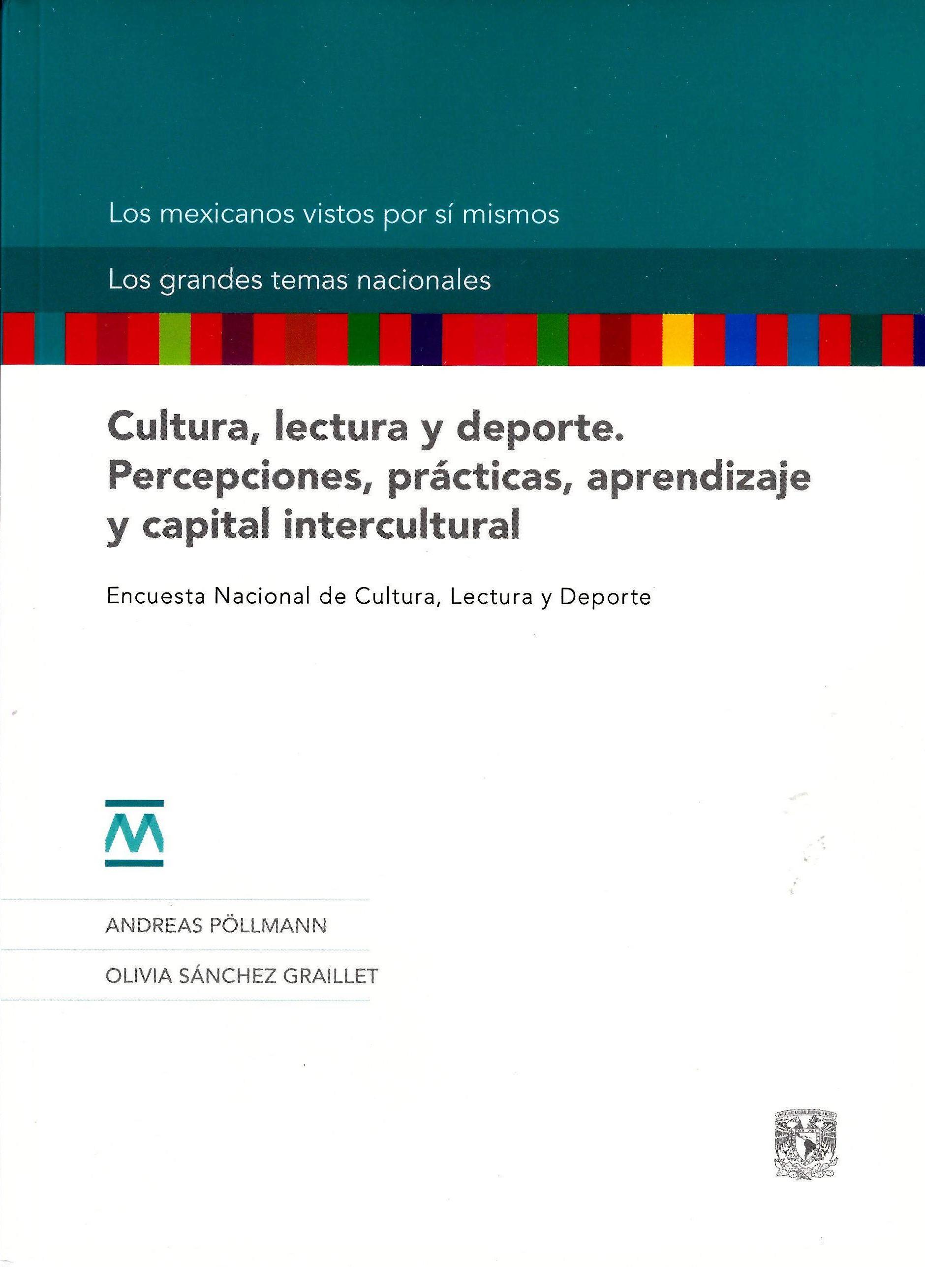 Cultura, lectura y deporte. Percepciones, prácticas, aprendizaje y capital intercultural Cultura, lectura y deporte. Percepciones, prácticas, aprendizaje y capital intercultural. Encuesta Nacional de Cultura, Lectura y Deporte