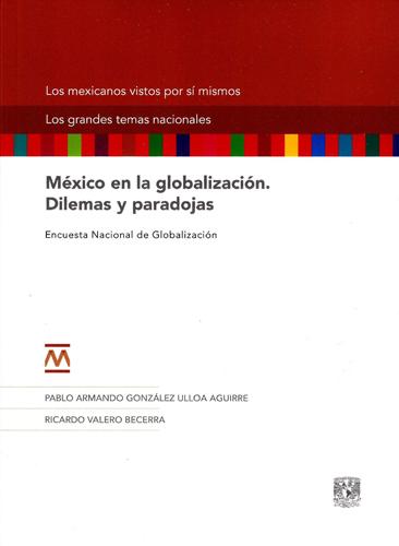México en la globalización. Dilemas y paradojas. Encuesta Nacional de Globalización
