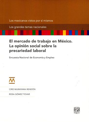 El mercado de trabajo en México. La opinión social sobre la precariedad laboral El mercado de trabajo en México. La opinión social sobre la precariedad laboral. Encuesta Nacional de Economía y Empleo