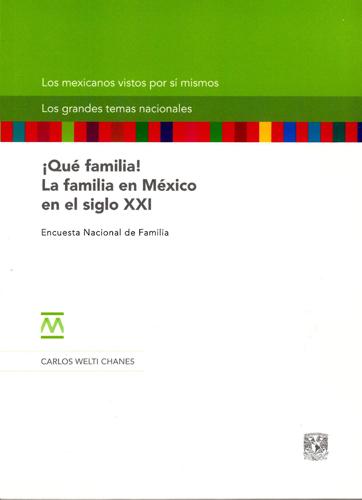 ¡Qué familia! La familia en México en el siglo XXI Encuesta Nacional de Familia