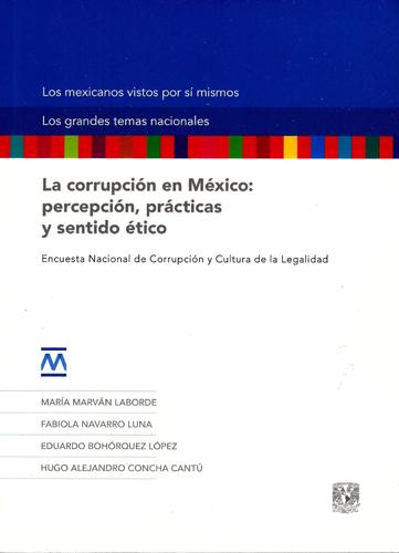 La corrupción en México: percepción, prácticas y sentido ético tela La corrupción en México: percepción, prácticas y sentido ético. Encuesta Nacional de Corrupción y Cultura de la Legalidad