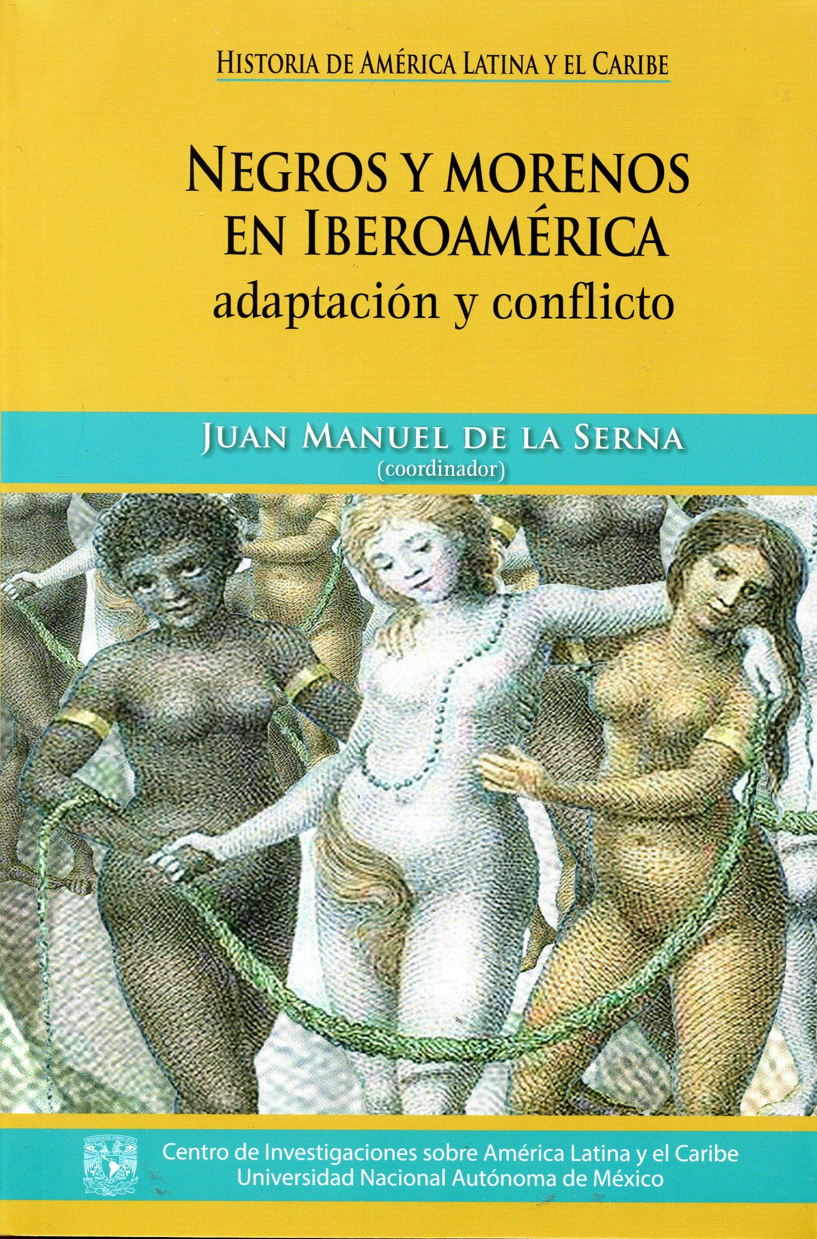 Negros y morenos en Iberoamerica. Adaptación y conflicto