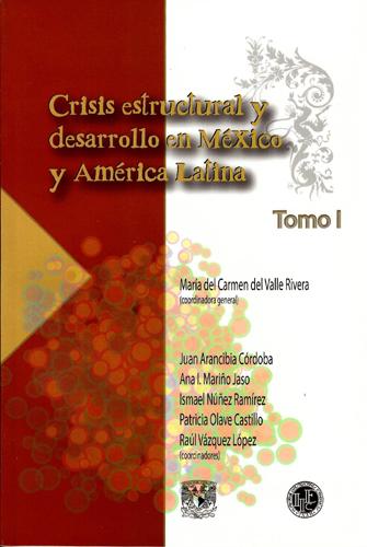 Crisis estructural y desarrollo en México y América Latina Tomo I