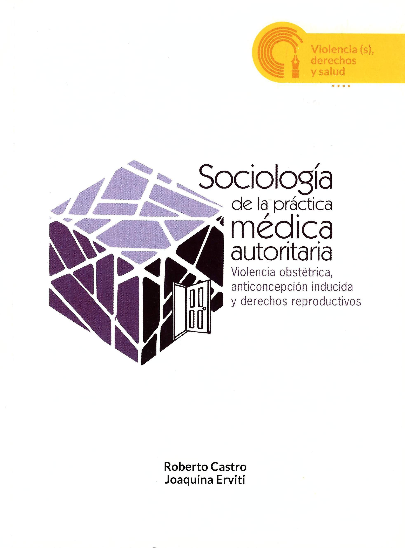 Sociología de la práctica médica autoritaria Violencia obstétrica, anticoncepción inducida y derechos reproductivos