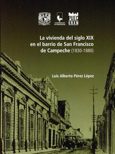 La vivienda del siglo XIX en el barrio de San Francisco de Campeche (1830-1880)