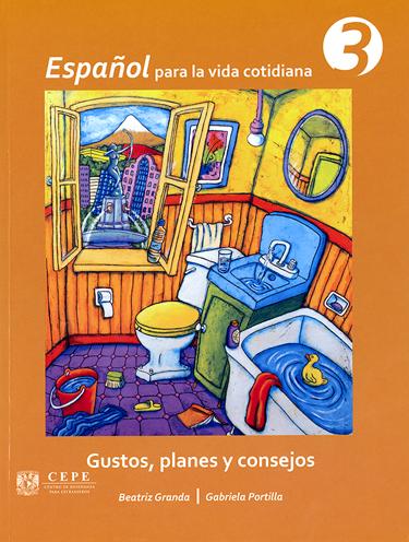 Español para la vida cotidiana 3. Gustos, planes y consejos.
