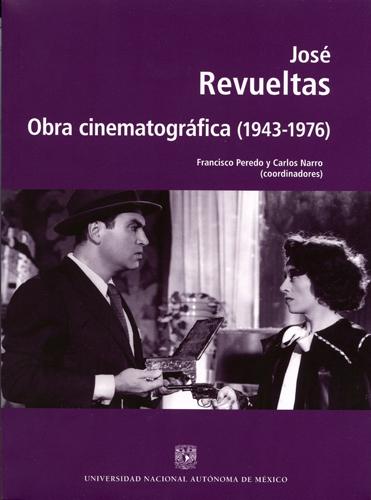 José Revueltas. Obra cinematográfica (1943-1976)