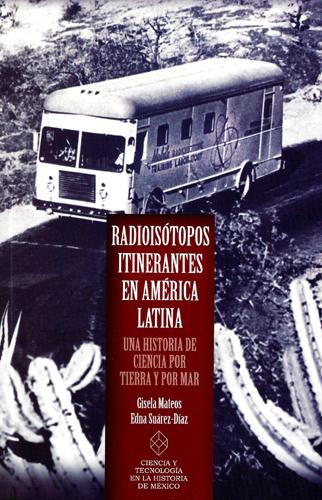 Radioisótopos itinerantes en América Latina. Una historia de ciencia por tierra y por mar
