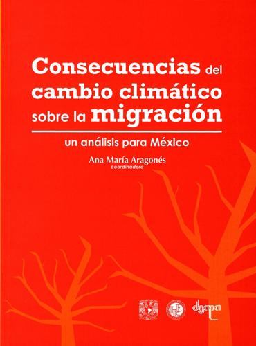 Consecuencias del cambio climático sobre la migración. Un análisis para México
