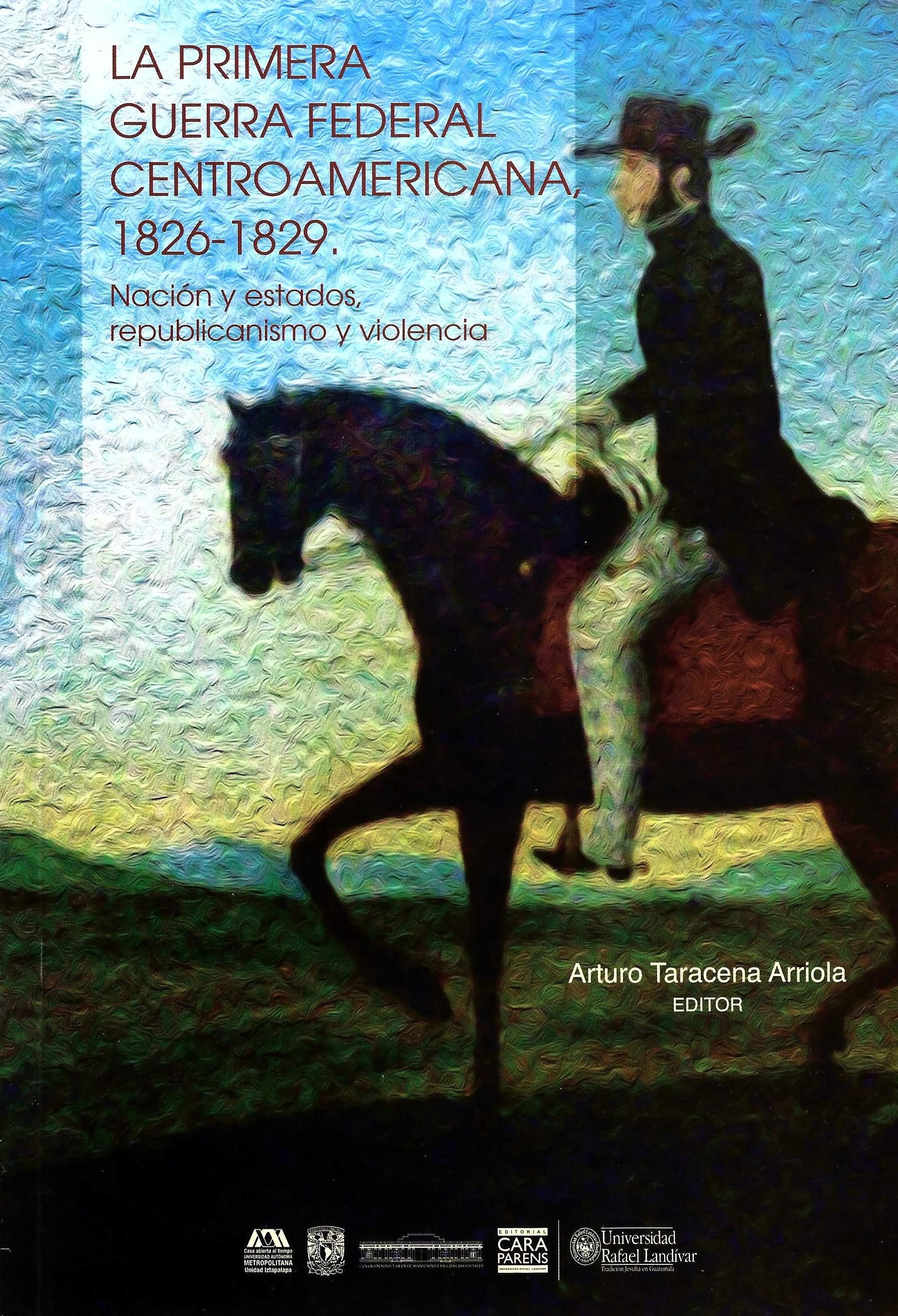 La primera Guerra Federal centroamericana, 1826–1829: nación y estados, republicanismo y violencia
