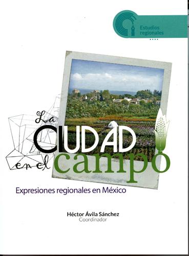 La ciudad en el campo Expresiones regionales en México