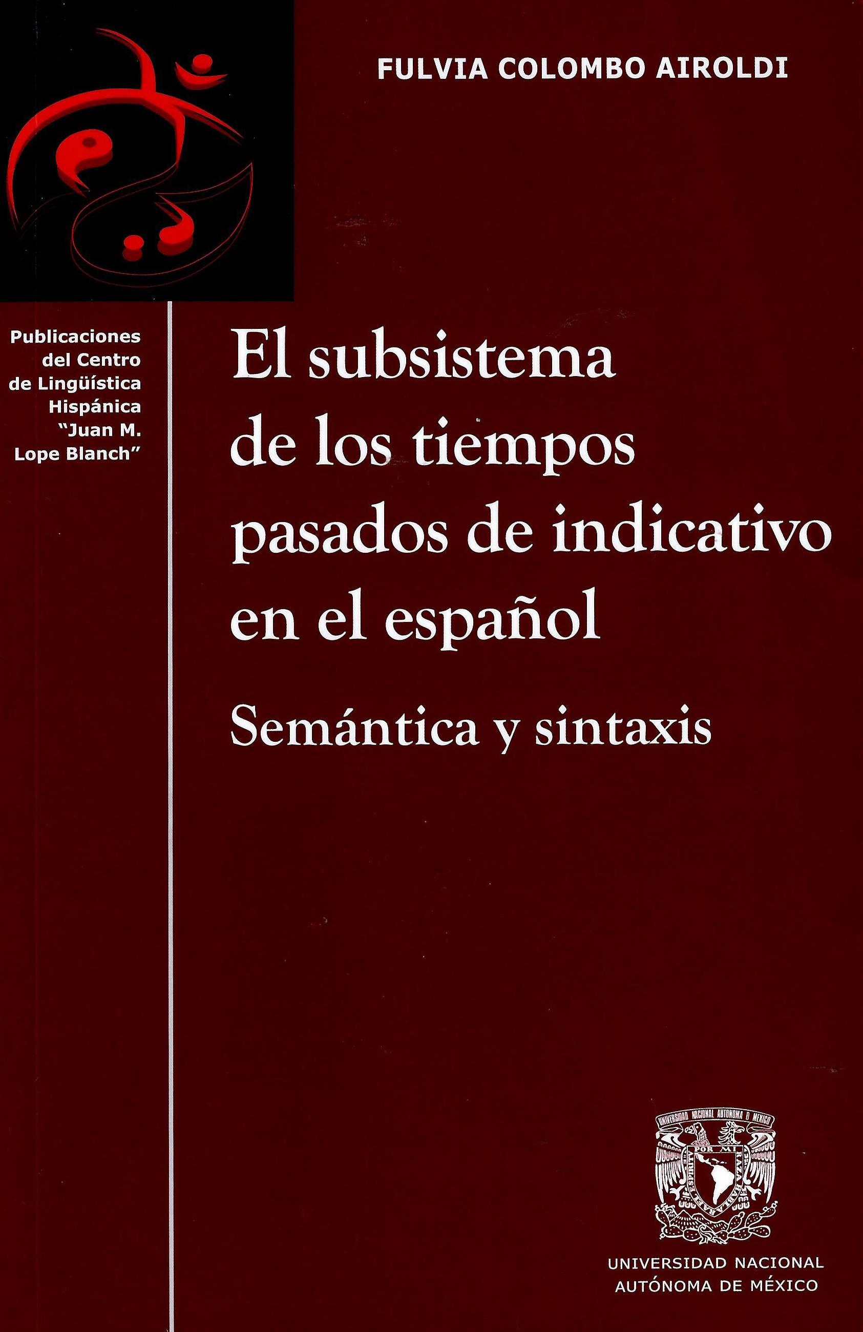 El subsistema de los tiempos pasados de indicativo en el español. Semántica y sintaxis