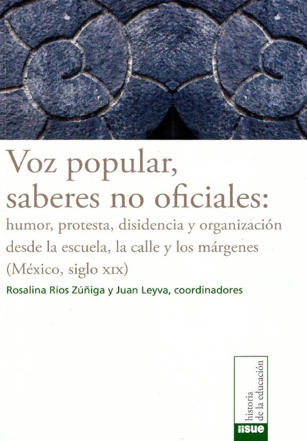 Voz popular, saberes no oficiales: humor, protesta, disidencia y organización desde la escuela, la calle y los márgenes (México, siglo XIX)