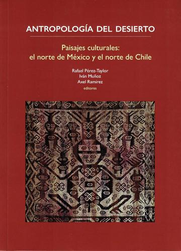Antropología del desierto: paisajes culturales: el norte de México y el norte de Chile