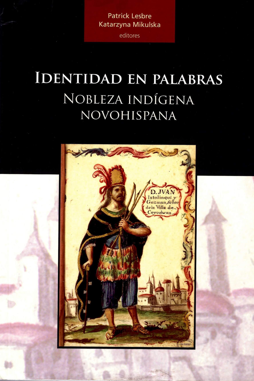 Identidad en palabras: nobleza indígena novohispana