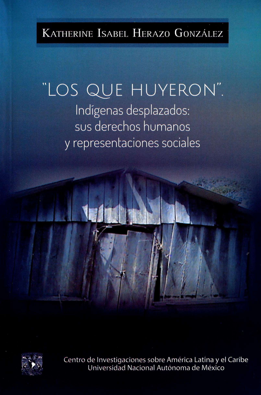 Los que huyeron. Indígenas desplazados: sus derechos humanos y representaciones sociales