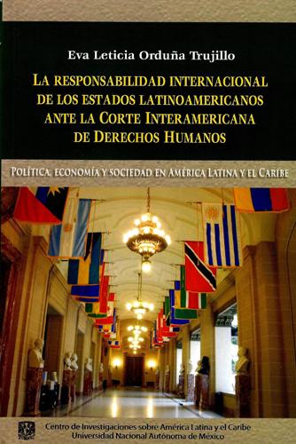 La responsabilidad internacional de los estados latinoamericanos ante la Corte Interamericana