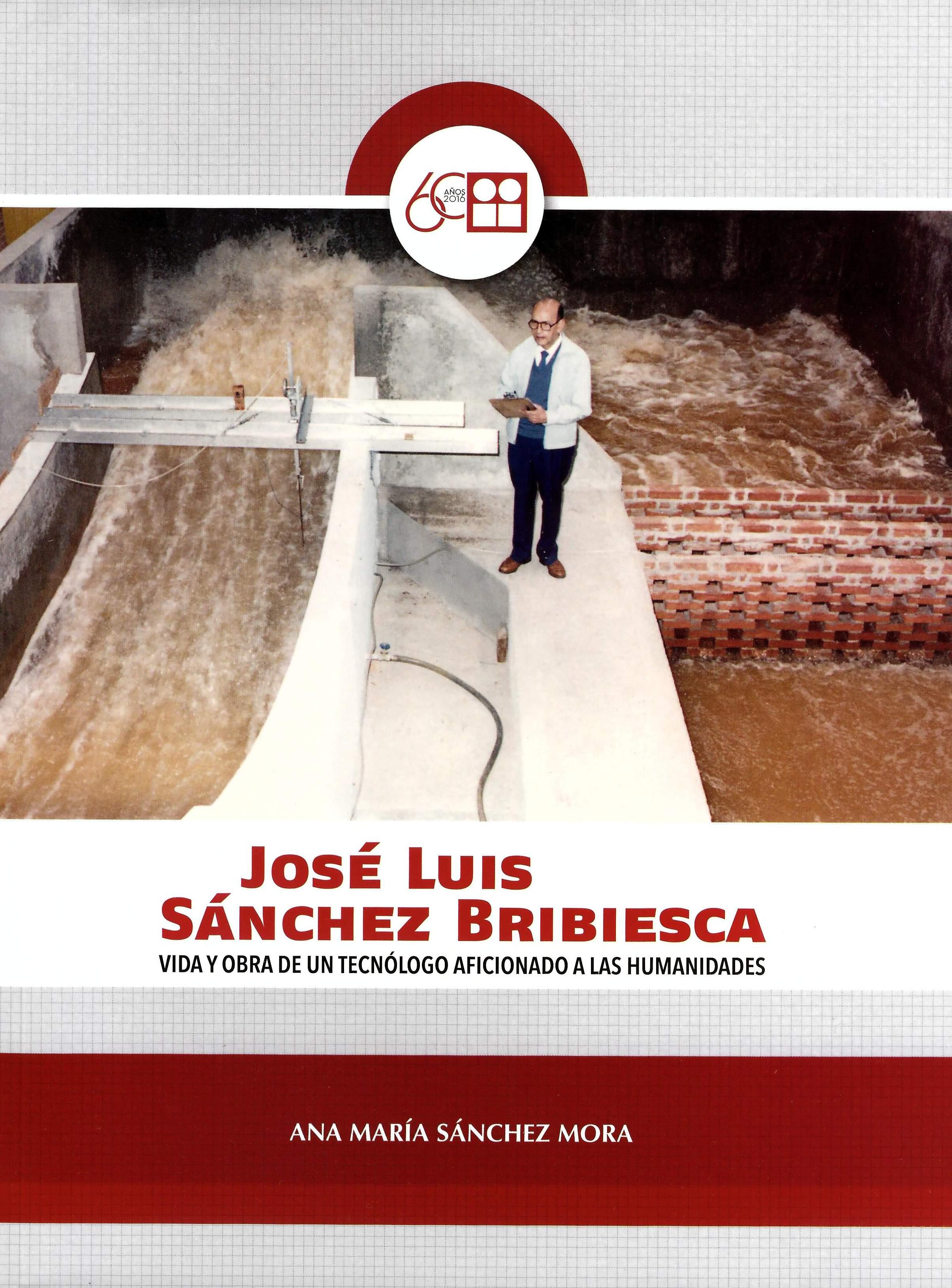 José Luis Sánchez Bribiesca. Vida y obra de un tecnólogo aficionado a las humanidades
