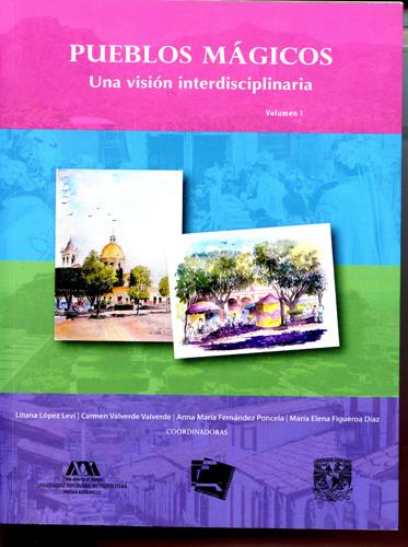 Pueblos mágicos. Una visión interdisciplinaria, volumen I