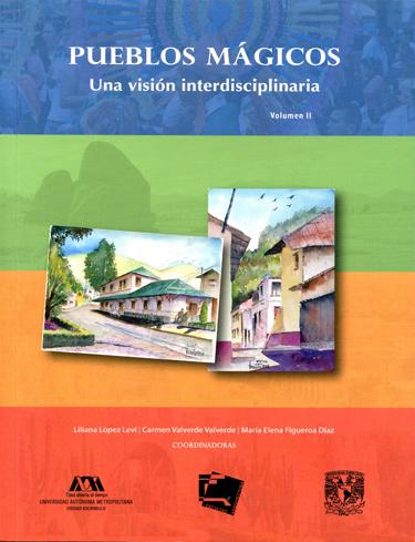 Pueblos mágicos. Una visión interdisciplinaria, volumen II