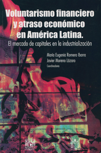 Voluntarismo financiero y atraso económico en América Latina. El mercado de capitales en la industialización.