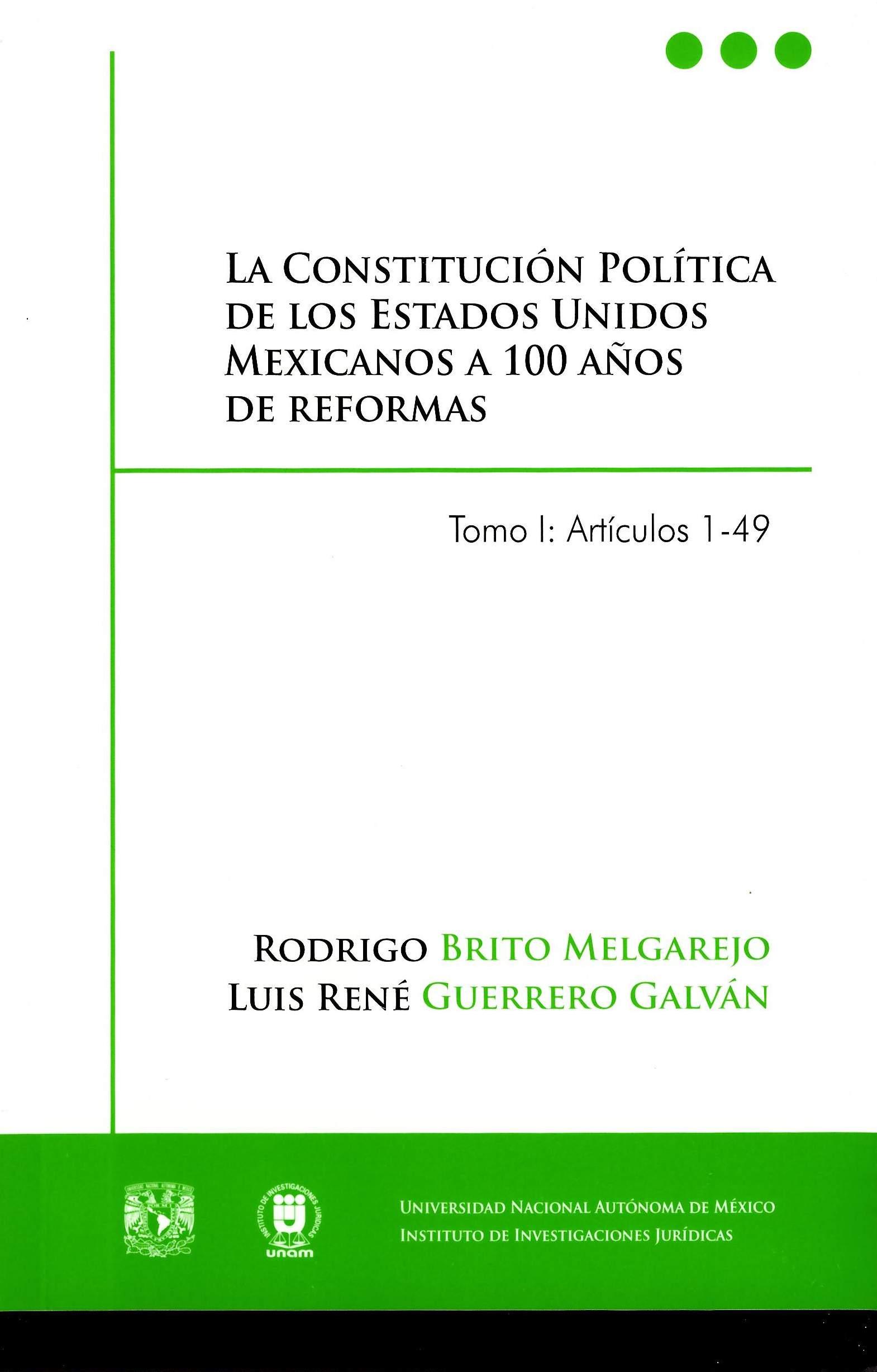 La Constitución Política de los Estados Unidos Mexicanos a 100 años de reformas. Tomo I: Artículos 1-49