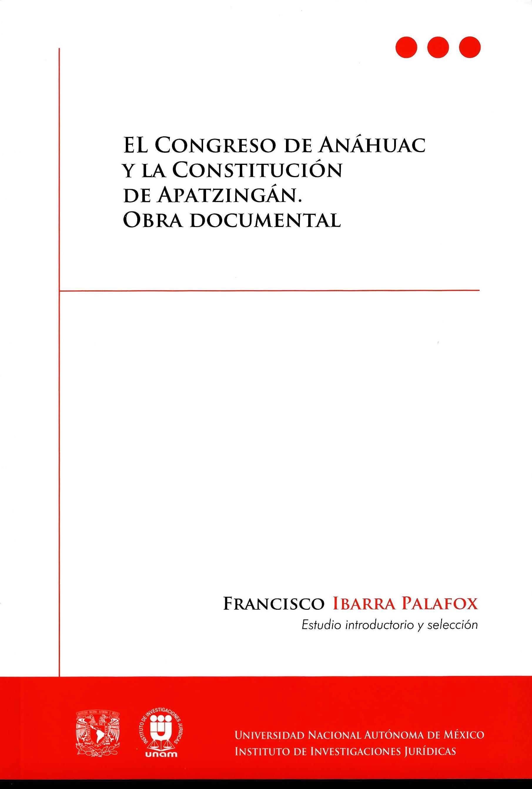 El Congreso de Anáhuac y la Constitución de Apatzingán. Obra documental