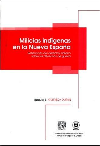 Milicias indígenas en la Nueva España. Reflexiones del derecho indiano sobre los derechos de guerra