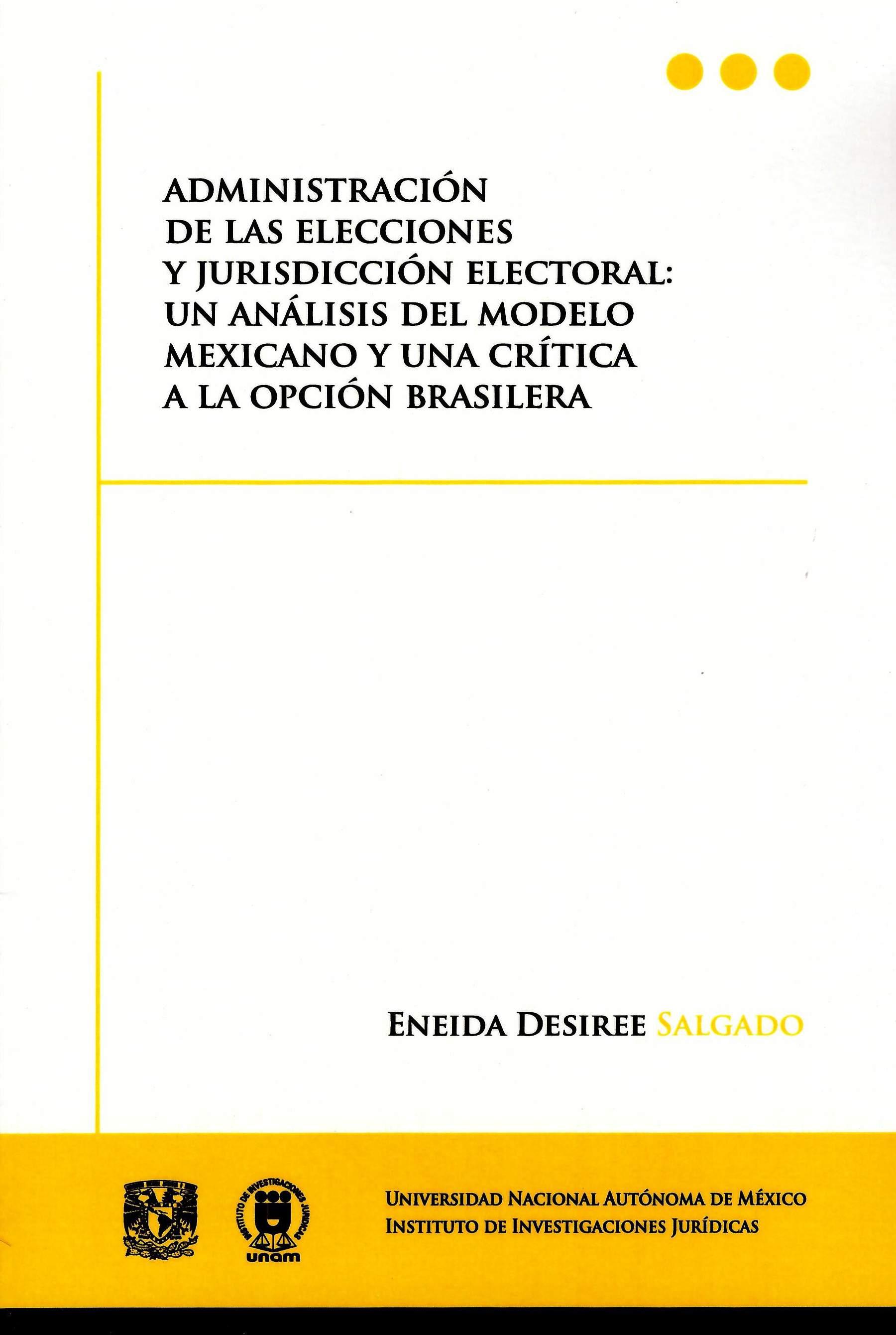 Administración de las elecciones y jurisdicción electoral: un análisis del modelo mexicano y una crítica a la opción brasilera