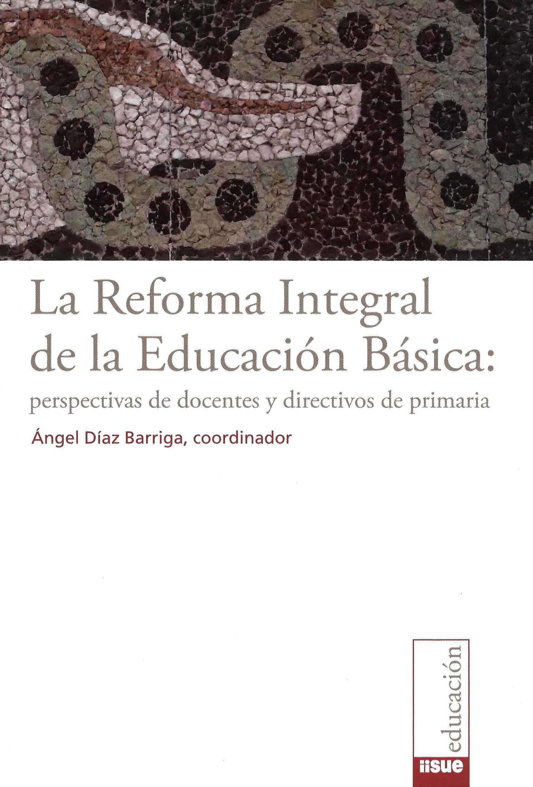 La reforma integral de la educación básica: perspectivas de docentes y directivos de primaria
