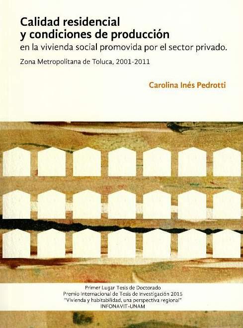 Calidad residencial y condiciones de producción en la vivienda social promovida por el sector privado. Zona metropolitana de Toluca, 2001-2011