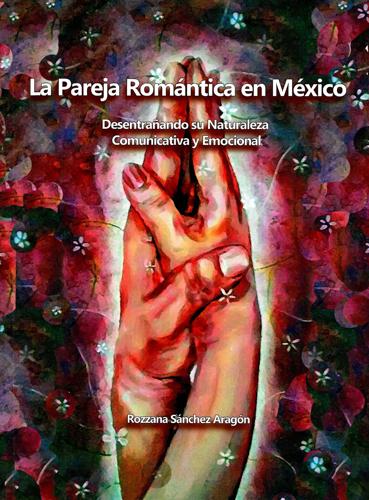 La pareja romántica en México. Desentrañando su naturaleza comunicativa y emocional