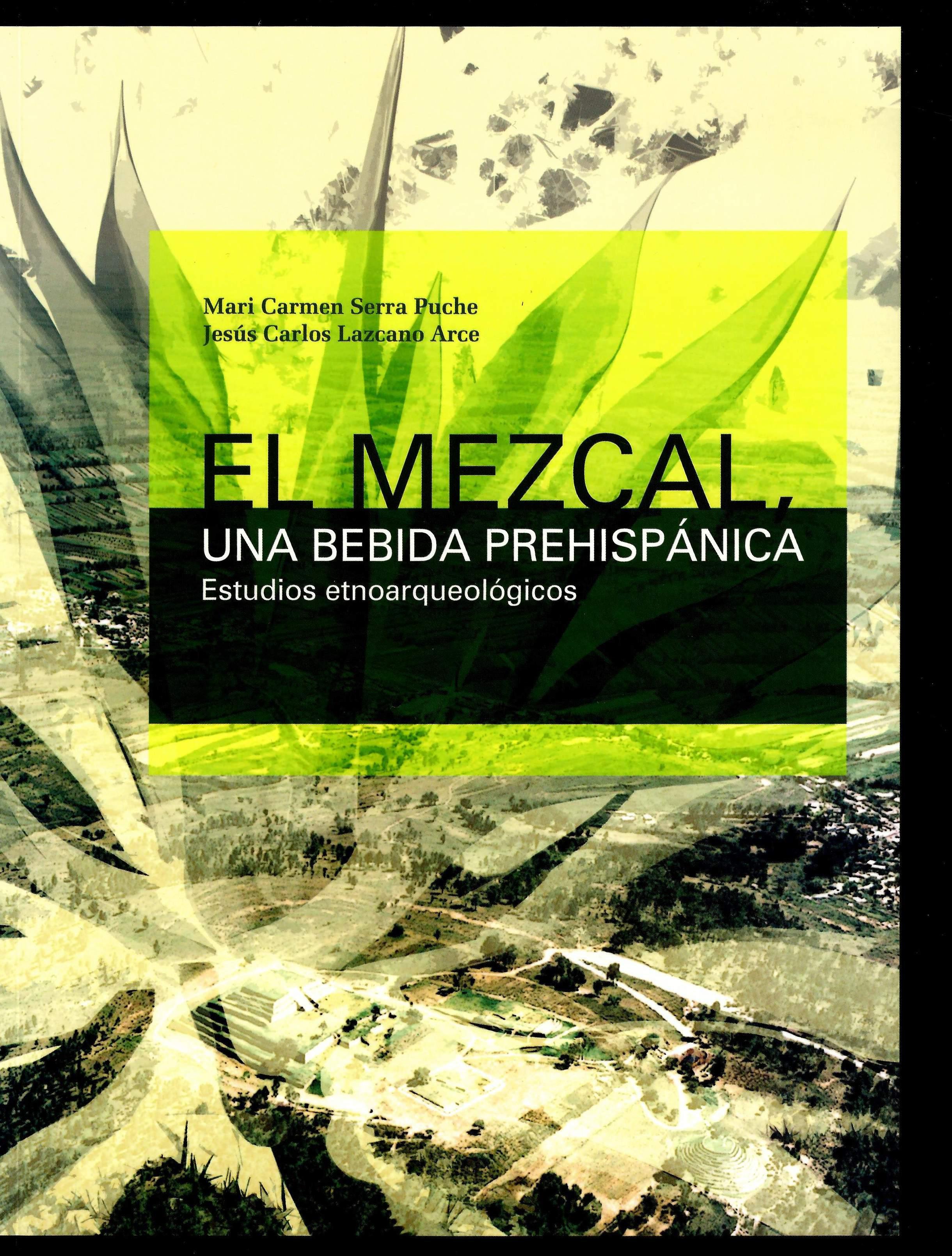 El mezcal, una bebida prehispánica. Estudios etnoarqueológicos