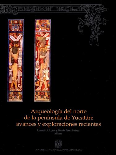 Arqueología del norte de la península de Yucatán: avances y exploraciones recientes