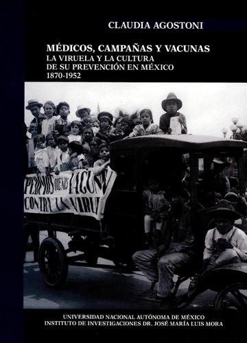 Médicos, campañas y vacunas. La viruela y la cultura de su prevención en México 1870-1952