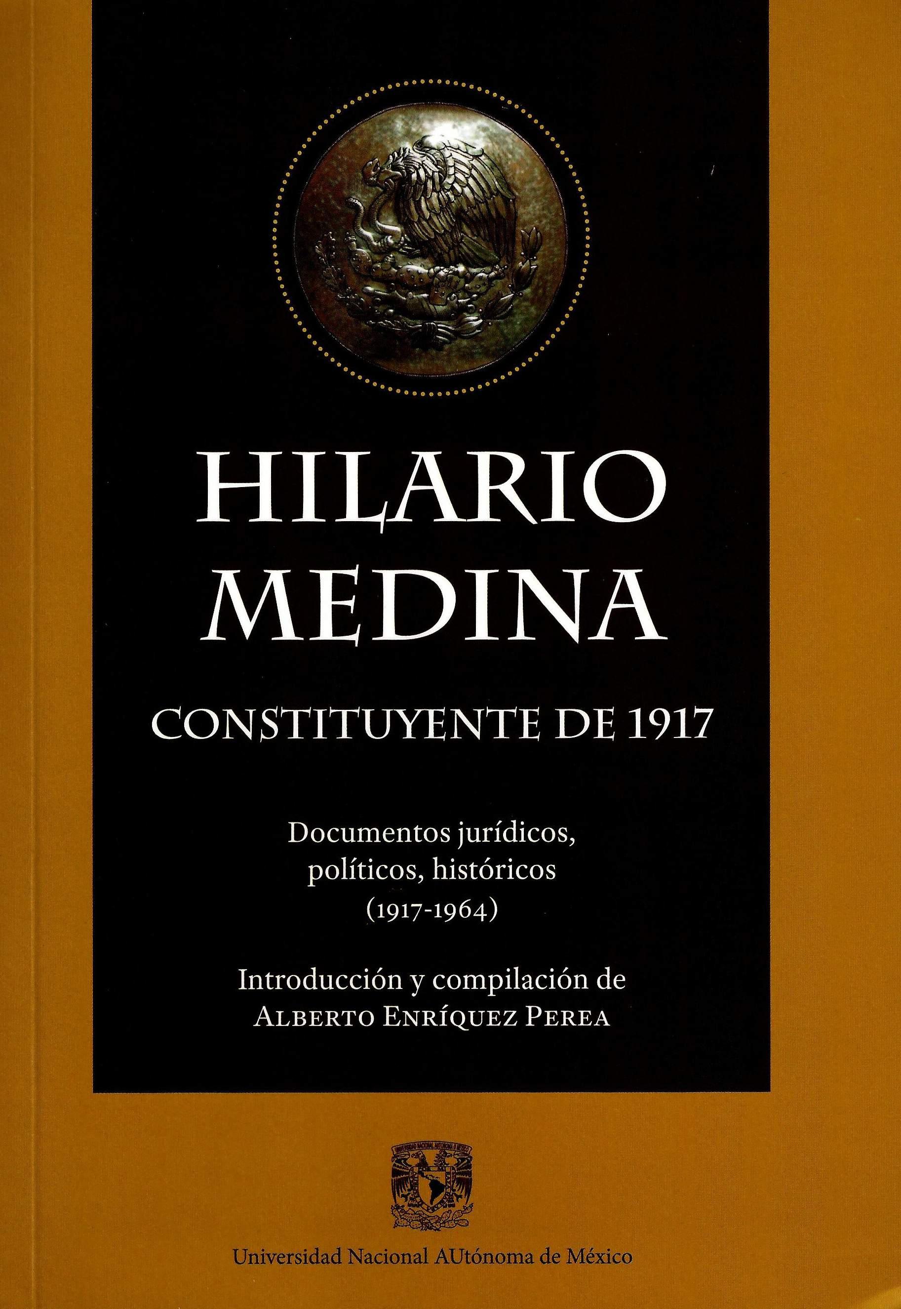 Hilario Medina, constituyente de 1917. Documentos jurídicos, políticos, históricos (1917-1964)