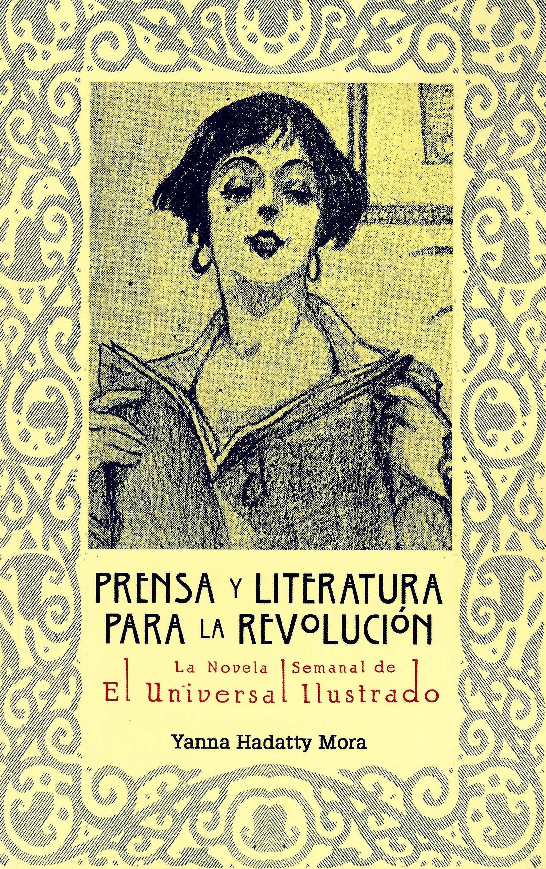 Prensa y literatura para la revolución. La novela semanal de El Universal Ilustrado (1922-1925)