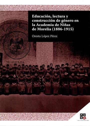 Educación, lectura y construcción de género en la Academia de niñas de Morelia (1886-1915)