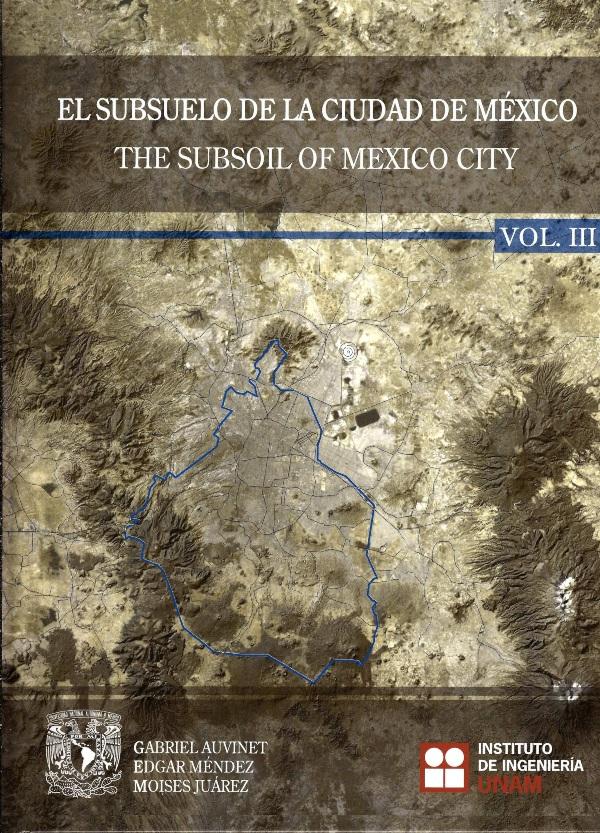 El subsuelo de la Ciudad de México/The subsoil of Mexico City. Vol. III
